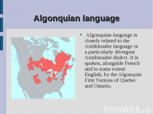 Algonquian language is closely related to the Anishinaabe language or a particul