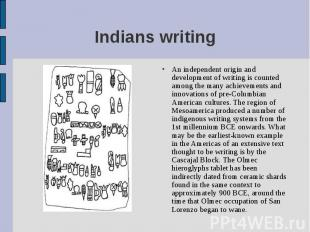 An independent origin and development of writing is counted among the many achie