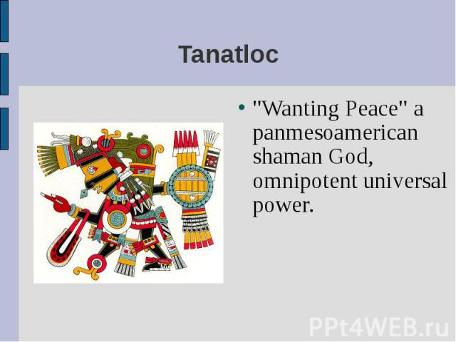 """Wanting Peace"" a panmesoamerican shaman God, omnipotent universal power. ""Wanting Peace"" a panmesoamerican shaman God, omnipotent universal power."