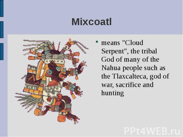 """means """"Cloud Serpent"""", the tribal God of many of the Nahua people such as the Tlaxcalteca, god of war, sacrifice and hunting means """"Cloud Serpent"""", the tribal God of many of the Nahua people such as the Tlaxcalteca, god of war, s…"""