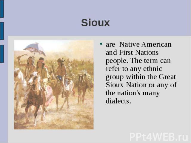 are Native American and First Nations people. The term can refer to any ethnic group within the Great Sioux Nation or any of the nation's many dialects. are Native American and First Nations people. The term can refer to any ethnic group within the …