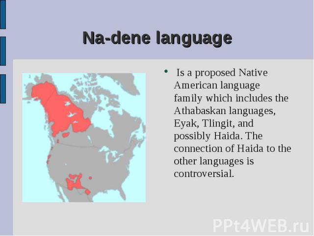 Is a proposed Native American language family which includes the Athabaskan languages, Eyak, Tlingit, and possibly Haida. The connection of Haida to the other languages is controversial. Is a proposed Native American language family which includes t…
