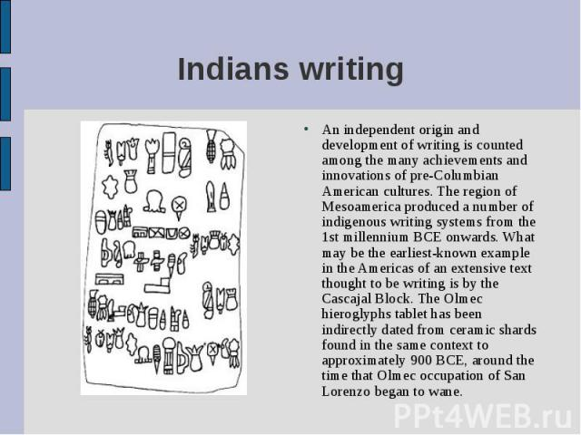 An independent origin and development of writing is counted among the many achievements and innovations of pre-Columbian American cultures. The region of Mesoamerica produced a number of indigenous writing systems from the 1st millennium BCE onwards…
