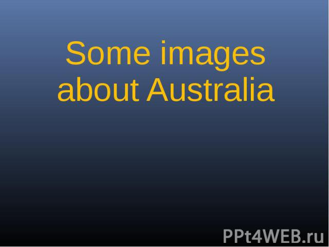 Some images about Australia Some images about Australia