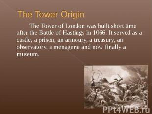 The Tower of London was built short time after the Battle of Hastings in 1066. I