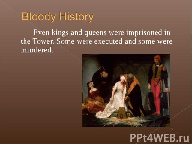 Even kings and queens were imprisoned in the Tower. Some were executed and some were murdered. Even kings and queens were imprisoned in the Tower. Some were executed and some were murdered.