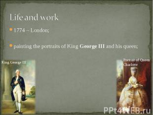 1774 – London; 1774 – London; painting the portraits of King George III&nbs