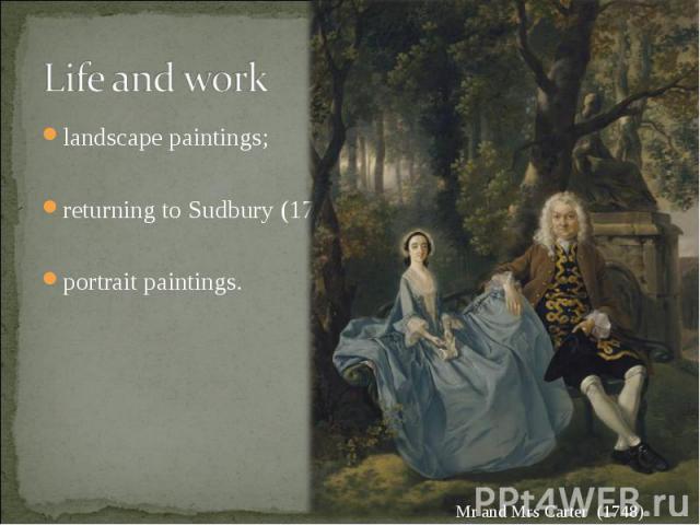 landscape paintings; landscape paintings; returning to Sudbury (1748); portrait paintings.