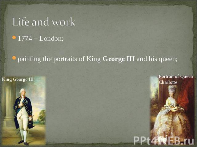 1774 – London; 1774 – London; painting the portraits of KingGeorge IIIand his queen;