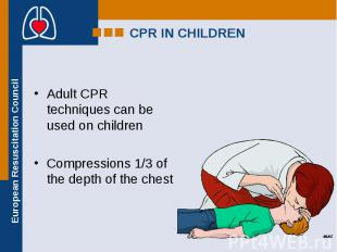 Adult CPR techniques can be used on children Adult CPR techniques can be used on
