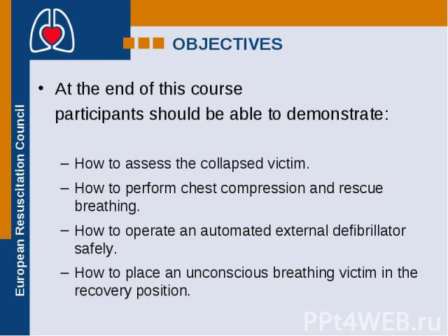 At the end of this course At the end of this course participants should be able to demonstrate: How to assess the collapsed victim. How to perform chest compression and rescue breathing. How to operate an automated external defibrillator safely. How…