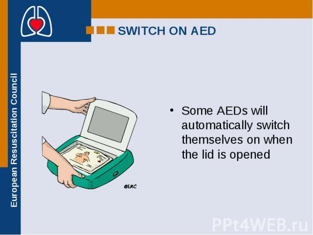 Some AEDs will automatically switch themselves on when the lid is opened Some AEDs will automatically switch themselves on when the lid is opened