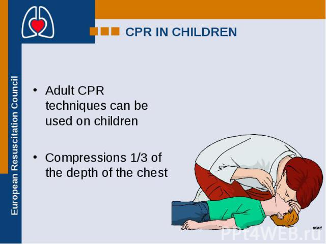 Adult CPR techniques can be used on children Adult CPR techniques can be used on children Compressions 1/3 of the depth of the chest