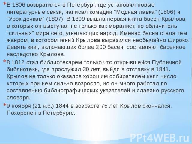 """В 1806 возвратился в Петербург, где установил новые литературные связи, написал комедии """"Модная лавка"""" (1806) и """"Урок дочкам"""" (1807). В 1809 вышла первая книга басен Крылова, в которых он выступал не только как моралист, но облич…"""
