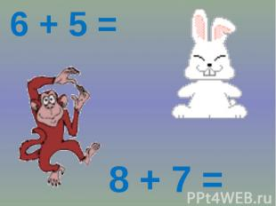 6 + 5 = 8 + 7 =