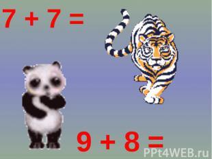 7 + 7 = 9 + 8 =
