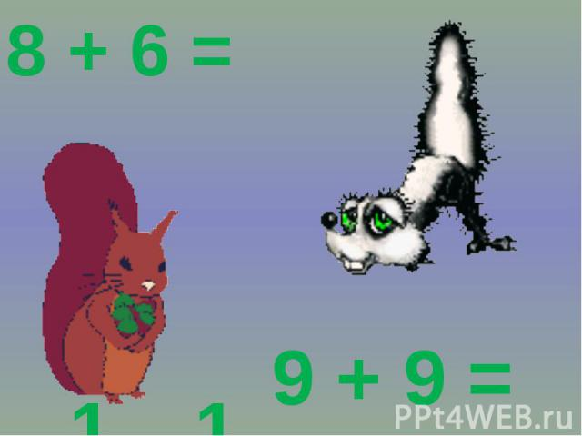 8 + 6 = 9 + 9 =