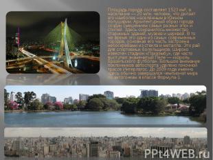 Площадь города составляет 1523 км², а население — 20 млн. человек, что делает ег