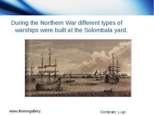 During the Northern War different types of warships were built at the Solombala