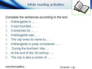 While reading activities: Complete the sentences according to the text : Arkhang