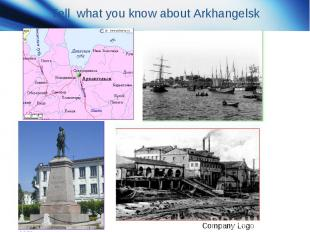 Tell what you know about Arkhangelsk
