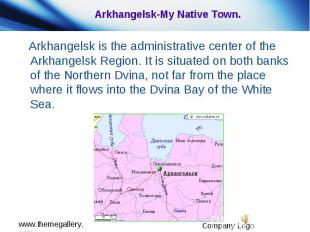 Arkhangelsk-My Native Town. Arkhangelsk is the administrative center of the Arkh