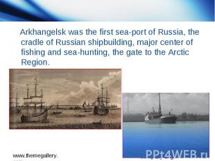 Arkhangelsk was the first sea-port of Russia, the cradle of Russian shipbuilding