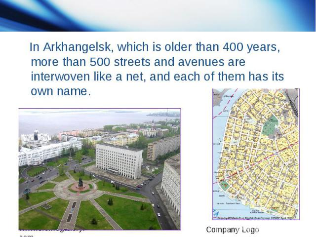 In Arkhangelsk, which is older than 400 years, more than 500 streets and avenues are interwoven like a net, and each of them has its own name.