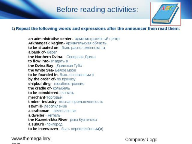 Before reading activities: 1) Repeat the following words and expressions after the announcer then read them: an administrative center- административный центр Arkhangesk Region- Архангельская область to be situated on- быть расположенным на a bank of…