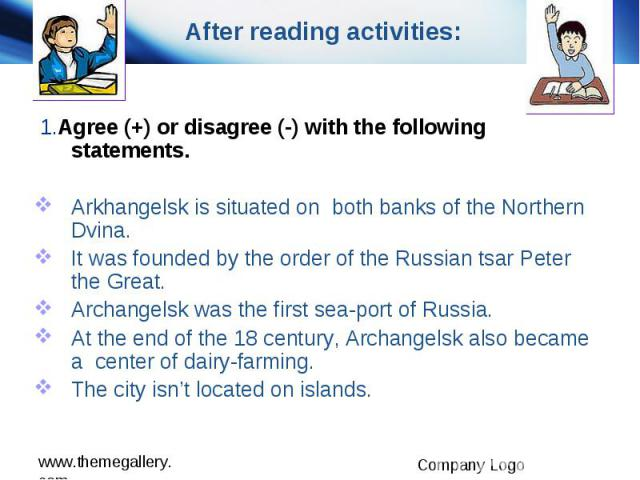 After reading activities: 1.Agree (+) or disagree (-) with the following statements. Arkhangelsk is situated on both banks of the Northern Dvina. It was founded by the order of the Russian tsar Peter the Great. Archangelsk was the first sea-port of …