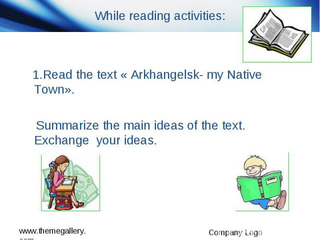 While reading activities: 1.Read the text « Arkhangelsk- my Native Town». Summarize the main ideas of the text. Exchange your ideas.