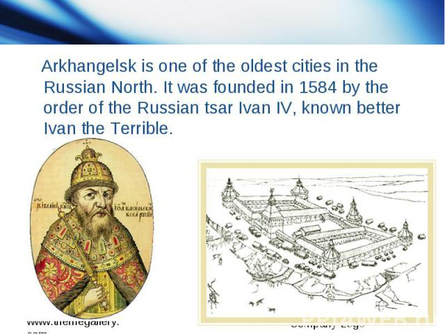 Arkhangelsk is one of the oldest cities in the Russian North. It was founded in 1584 by the order of the Russian tsar Ivan IV, known better Ivan the Terrible.