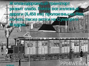 Железнодорожный транспорт развит слабо. Почти все железные дороги (6,450 км) про