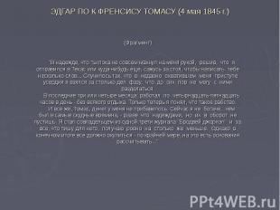 """ЭДГАР ПО К ФРЕНСИСУ ТОМАСУ (4 мая 1845 г.) (Фрагмент) """"В надежде, что ты по"""