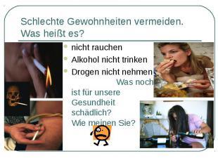 nicht rauchen nicht rauchen Alkohol nicht trinken Drogen nicht nehmen Was noch i