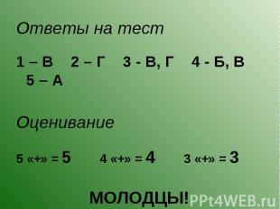 Ответы на тест Ответы на тест 1 – В 2 – Г 3 - В, Г 4 - Б, В 5 – А Оценивание 5 «
