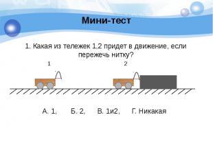 Мини-тест 1. Какая из тележек 1,2 придет в движение, если пережечь нитку?