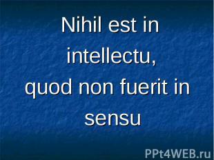 Nihil est in Nihil est in intellectu, quod non fuerit in sensu