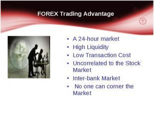 A 24-hour market A 24-hour market High Liquidity Low Transaction Cost Uncorrelat