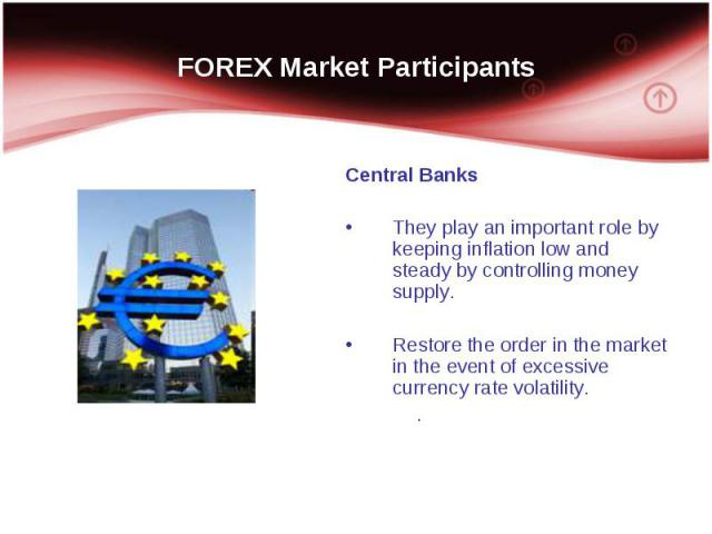 Central Banks Central Banks They play an important role by keeping inflation low and steady by controlling money supply. Restore the order in the market in the event of excessive currency rate volatility. .