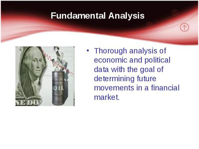 Thorough analysis of economic and political data with the goal of determining future movements in a financial market. Thorough analysis of economic and political data with the goal of determining future movements in a financial market.