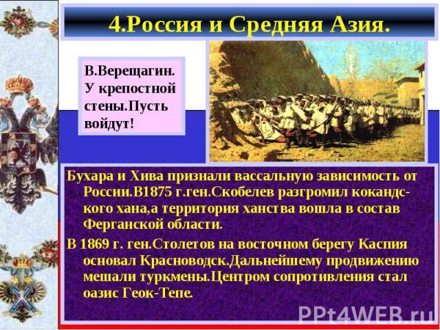 Бухара и Хива признали вассальную зависимость от России.В1875 г.ген.Скобелев разгромил кокандс-кого хана,а территория ханства вошла в состав Ферганской области. Бухара и Хива признали вассальную зависимость от России.В1875 г.ген.Скобелев разгромил к…