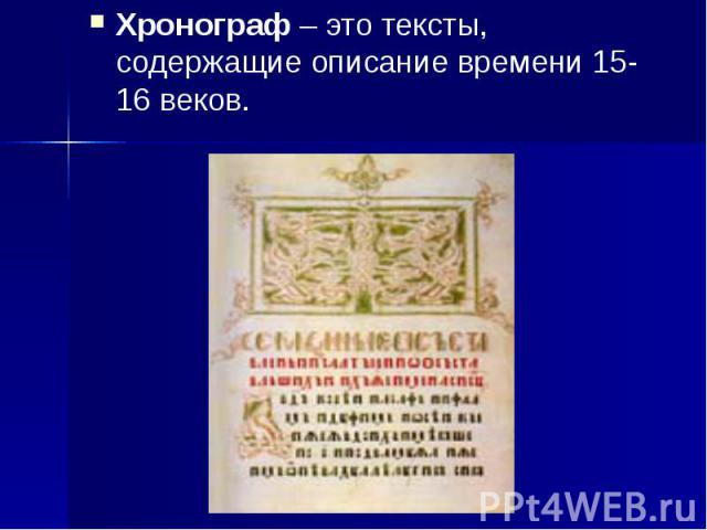 Хронограф – это тексты, содержащие описание времени 15-16 веков. Хронограф – это тексты, содержащие описание времени 15-16 веков.