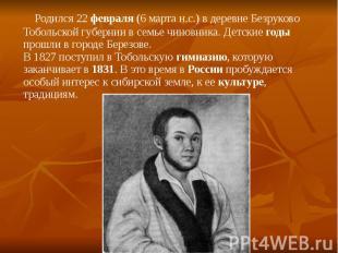 Родился 22 февраля (6 марта н.с.) в деревне Безруково Тобольской губернии в семь