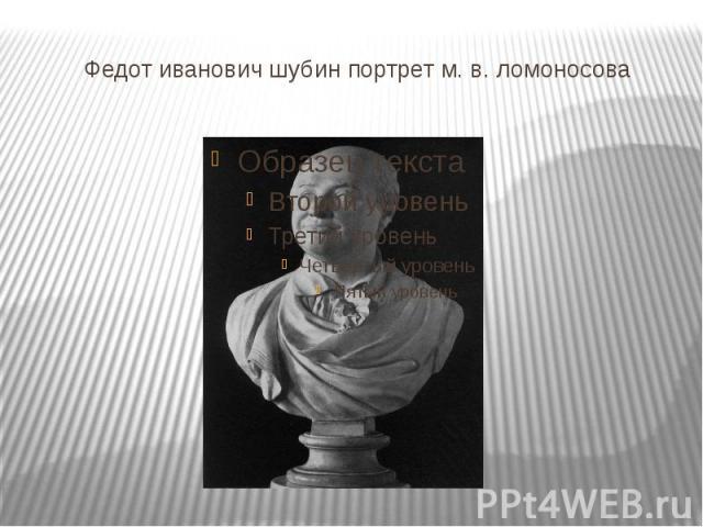 Федот иванович шубин портрет м. в. ломоносова