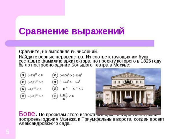 Сравните, не выполняя вычислений. Сравните, не выполняя вычислений. Найдите верные неравенства. Из соответствующих им букв составьте фамилию архитектора, по проекту которого в 1825 году было построено здание Большого театра в Москве: Бове. По проект…
