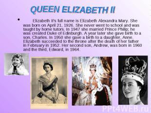 Elizabeth II's full name is Elizabeth Alexandra Mary. She was born on April 21,