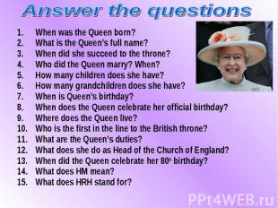 When was the Queen born? When was the Queen born? What is the Queen's full name?
