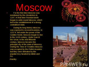Moscow For the first time Moscow was mentioned by the chroniclers in 1147. At th