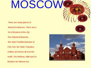 MOSCOW . There are many places of interest in Moscow. There are a lot of theatre